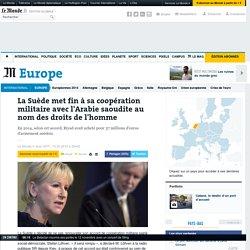 La Suède met fin à sa coopération militaire avec l'Arabie saoudite au nom des droits de l'homme