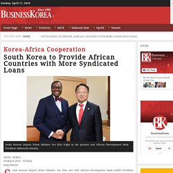 Korea-Africa Cooperation: South Korea to Provide African Countries with More Syndicated Loans