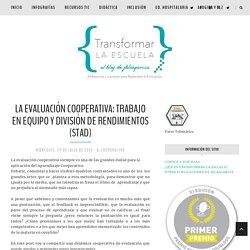 LA EVALUACIÓN COOPERATIVA: TRABAJO EN EQUIPO Y DIVISIÓN DE RENDIMIENTOS (STAD)