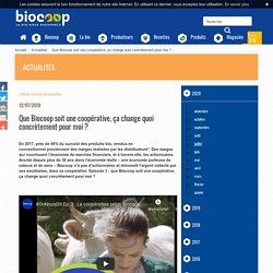 Episode 3 de la web-série OnNousDit : Que Biocoop soit une coopérative, ça change quoi concrètement pour moi ?