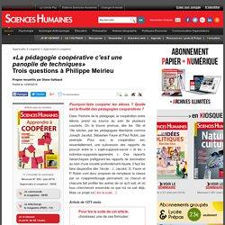 «La pédagogie coopérative c'est une panoplie de techniques» Trois questions à Philippe Meirieu