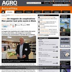 AGRO DISTRIBUTION 04/11/14 Un magasin de coopératives Mon panier tout près ouvre à Blois