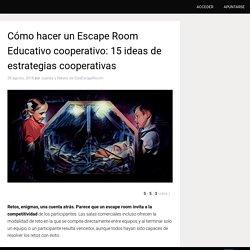 Cómo hacer un Escape Room Educativo cooperativo: 15 ideas de estrategias coop...