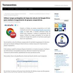Utilizar rangos protegidos de hojas de cálculo de Google Drive para realizar el seguimiento de grupos cooperativos