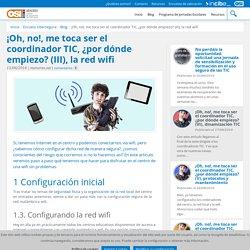 ¡Oh, no!, me toca ser el coordinador TIC, ¿por dónde empiezo? (III), la red wifi