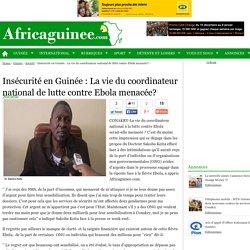 Insécurité en Guinée : La vie du coordinateur national de lutte contre Ebola menacée?