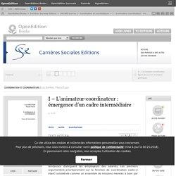 Coordination et coordinateurs - I – L'animateur-coordinateur: émergence d'un cadre intermédiaire - Carrières Sociales Editions
