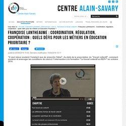 Françoise Lantheaume : Coordination, régulation, coopération : quels défis pour les métiers en Éducation Prioritaire