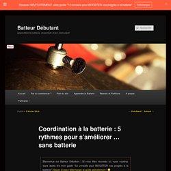 Coordination à la batterie : 5 rythmes pour s'améliorer ... sans batterie - Batteur DébutantBatteur Débutant