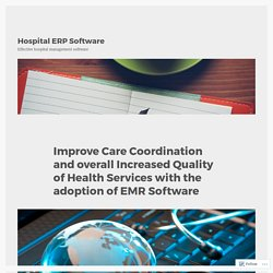Improve Care Coordination and overall Increased Quality of Health Services with the adoption of EMR Software – Hospital ERP Software