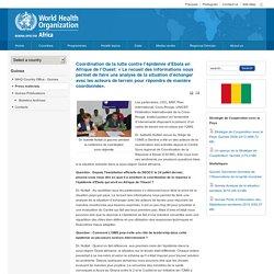 Coordination de la lutte contre l'épidémie d'Ebola en Afrique de l'Ouest: « Le recueil des informations nous permet de faire une analyse de la situation d'échanger avec les acteurs de terrain pour répondre de manière coordonnée».