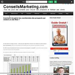 Comment récupérer les coordonnées des prospects qui visitent un site Web ?ConseilsMarketing.fr