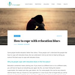 How to cope with relocation blues Fitness Diet - Read More