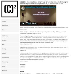 VIDEO: Antoine Picon (Harvard Graduate School of Design) at the Digital Crafting Symposium, Copenhagen 2011 « (C)ODE-(C)OLLECTIVE: Digital Learning + Script + Code Collective