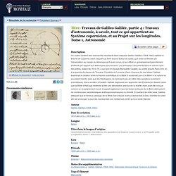 Travaux de Galileo Galilée, partie 4 : Travaux d'astronomie, à savoir, tout ce qui appartient au Système copernicien, et au Projet sur les longitudes, Tome 1, Astronomie