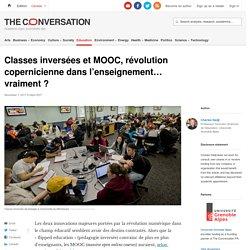Classes inversées et MOOC, révolution copernicienne dansl'enseignement… vraiment?