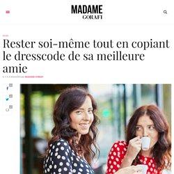 Rester soi-même tout en copiant le dresscode de sa meilleure amie – Madame Gorafi