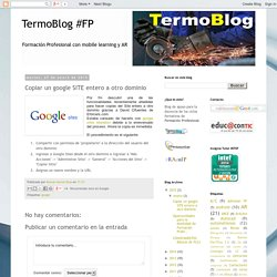 Copiar un google SITE entero a otro dominio : TermoBlog #FP