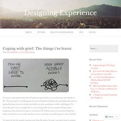 Coping with grief: The things i've learnt – Designing Experience