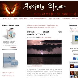 Coping Skills for AnxietyAttacks - Self Help Anxiety Blog - Anxiety Slayer: self help anxiety relief tools