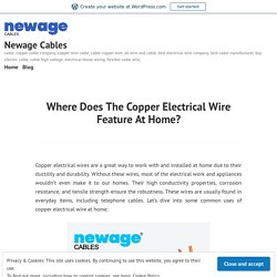 Where Does The Copper Electrical Wire Feature At Home? – Newage Cables