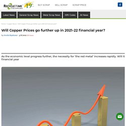 Will Copper Prices go further up in 2021-22 financial year?