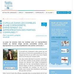 Cumulus dans les combles d'une copropriété, empiètement ou appropriation des parties communes ? Par Laurent Latapie, Avocat.