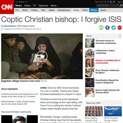 Coptic Christian bishop: I forgive ISIS