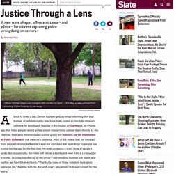 CopWatch, Mobile Justice, and other apps for citizens filming police encounters.