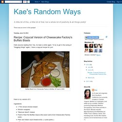 Kae's Random Ways: Recipe: Copycat Version of Cheesecake Factory's Buffalo Blasts