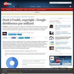 Droit à l'oubli, copyright : Google déréférence par milliard - ZDNet