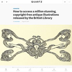 How to access a million stunning, copyright-free antique illustrations released by the British Library — Quartz