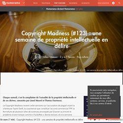 Copyright Madness (#123) : une semaine de propriété intellectuelle en délire - Pop culture - Numerama