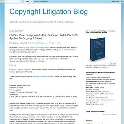 pyright Litigation Blog: UMG v. Veoh: Response to Eric Goldman: Fed.R.Civ.P. 68 Applies To Copyright Cases
