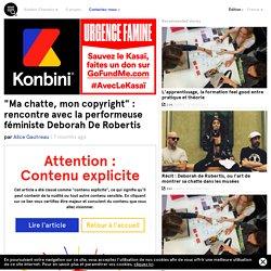 """""""Ma chatte, mon copyright"""" : rencontre avec la performeuse féministe Deborah De Robertis"""