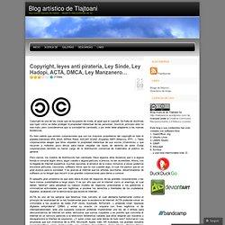 Copyright, leyes anti piratería, Ley Sinde, Ley Hadopi, ACTA, DMCA, Ley Manzanero… « Blog artístico de Tlajtoani
