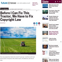 Copyright law shouldn't keep me from fixing a tractor.