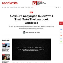 5 Absurd Copyright Takedowns That Make The Law Look Outdated – ReadWrite