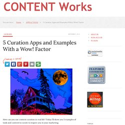5 Curation Apps and Examples With a Wow! Factor