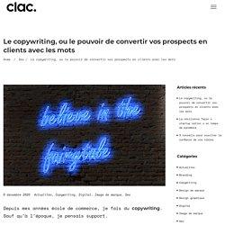 Le copywriting, le pouvoir de convertir vos prospects en clients - Clac
