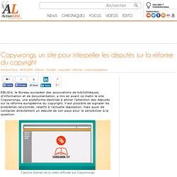 Copywrongs, un site pour interpeller les députés sur la réforme du copyright - Les univers du livre