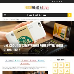 Une coque de smartphone pour payer votre Starbucks