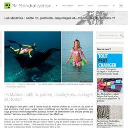 Les Maldives : sable fin, palmiers, coquillages et…montagnes de déchets ?!