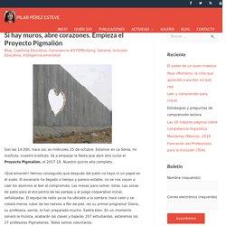 Si hay muros, abre corazones. Empieza el Proyecto Pigmalión – PILAR PÉREZ ESTEVE