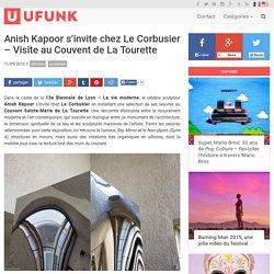 Anish Kapoor s'invite chez Le Corbusier – Visite au Couvent de La Tourette