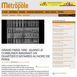 Grand Paris 1956 : Quand Le Corbusier imaginait un quartier d'affaires au nord de Paris