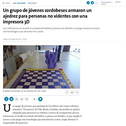 Un grupo de jóvenes cordobeses armaron un ajedrez para personas no videntes con una impresora 3D - 01.05.2017 - LA NACION
