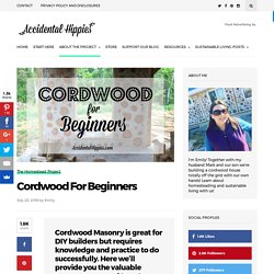 Cordwood For Beginners - Accidental Hippies