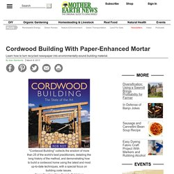 Cordwood Building With Paper-Enhanced Mortar – DIY – MOTHER EARTH NEWS