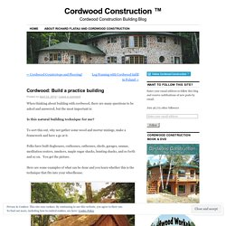 Cordwood: Build a practice building